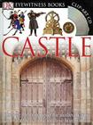 DK Eyewitness Books: Castle: Discover the Mysteries of the Medieval Castle and See What Life Was Like for Tho Cover Image