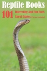 Reptile Books 101 Interesting And Fun Facts About Snakes (Picture Included): Cool Images About Snakes Cover Image