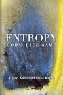 Entropy - God's Dice Game: The book describes the historical evolution of the understanding of entropy, alongside biographies of the scientists w Cover Image