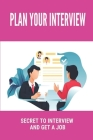 Plan Your Interview: Secret To Interview And Get A Job: Interview Preparation Checklist Cover Image