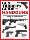 Gun Trader's Guide to Handguns: A Comprehensive, Fully Illustrated Reference for Modern Handguns with Current Market Values Cover Image