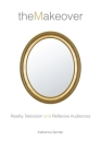 The Makeover: Reality Television and Reflexive Audiences (Critical Cultural Communication #26) Cover Image