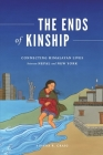The Ends of Kinship: Connecting Himalayan Lives Between Nepal and New York (Global South Asia) Cover Image