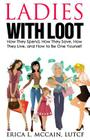 Ladies with Loot: How They Spend, How They Save, How They Live, and How to Be One Yourself Cover Image