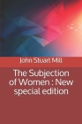 The Subjection of Women: New special edition Cover Image