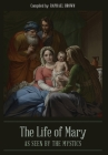 The Life of Mary As Seen By the Mystics Cover Image