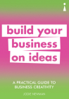 A Practical Guide to Business Creativity: Build Your Business on Ideas Cover Image