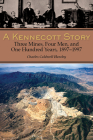 A Kennecott Story: Three Mines, Four Men, and One Hundred Years, 1887-1997 Cover Image