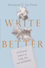 Write Better: A Lifelong Editor on Craft, Art, and Spirituality Cover Image