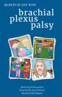 Secrets of Life with Brachial Plexus Palsy Cover Image