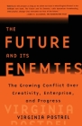The Future and Its Enemies: The Growing Conflict Over Creativity, Enterprise, and Progress Cover Image