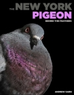 The New York Pigeon: Behind the Feathers Cover Image