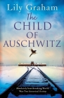 The Child of Auschwitz: Absolutely heartbreaking World War 2 historical fiction Cover Image