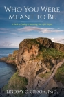 Who You Were Meant to Be: A Guide to Rediscovering Your Life's Purpose Cover Image
