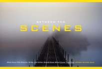 Between the Scenes: What Every Film Director, Writer, and Editor Should Know about Scene Transitions Cover Image