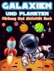 Galaxien Und Planeten Färbung Und Aktivität Buch Für Kinder: Spaß Galaxien Und Planeten Aktivitäten Und Färbung Seiten Für Jungen Und Mädchen. Große F Cover Image