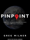 Pinpoint: How GPS Is Changing Technology, Culture, and Our Minds Cover Image