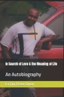 In Search of Love & the Meaning of Life: An Autobiography Cover Image