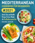 Mediterranean Cookbook For Beginners: Quick, Easy and Healthy Recipes To Lose Weight On The Mediterranean Diet Cover Image