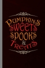 Pumpkin Sweets Spooks & Treats: Haunted Spooky Halloween Party Scary Hallows Eve All Saint's Day Celebration Gift For Celebrant And Trick Or Treat (6