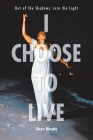 I Choose To Live: Out of the Shadows, into the Light Cover Image