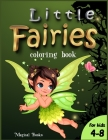 Little Fairies coloring book for kids 4-8: A Cute activity book for girls and boys with gorgeous fairies Cover Image