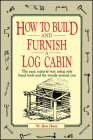 How to Build and Furnish a Log Cabin: The Easy, Natural Way Using Only Hand Tools and the Woods Around You Cover Image