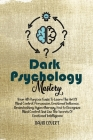 Dark Psychology Mastery: Your All-Purpose Guide To Learn The Art Of Mind Control, Persuasion, Emotional Influence, Brainwashing, Hypnotherapy, Cover Image