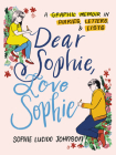 Dear Sophie, Love Sophie: A Graphic Memoir in Diaries, Letters, and Lists Cover Image