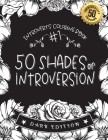 #1 Introverts Coloring Book: 50 Shades of Introversion (DARK EDITION): A Hilarious Fun Coloring Gift Book for Anxious Adults & Relaxation with Stre Cover Image