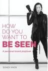 How Do You Want to BE SEEN: A personal brand playbook Cover Image