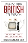 Bingeworthy British Television: The Best Brit TV You Can't Stop Watching Cover Image