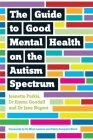 The Guide to Good Mental Health on the Autism Spectrum Cover Image