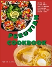 Peruvian Cookbook: With 30 Easy and Inexpensive Peruvian Recipes You Need Try! Cover Image
