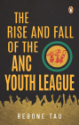 The Rise and Fall of the ANC Youth League Cover Image