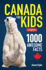 Canadian Geographic Canada for Kids: 1000 Awesome Facts Cover Image
