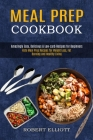 Meal Prep Cookbook: Amazingly Easy, Delicious & Low-carb Recipes for Beginners (Keto Meal Prep Recipes for Weight Loss, Fat Burning and He Cover Image