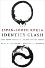 The Japan-South Korea Identity Clash: East Asian Security and the United States (Contemporary Asia in the World) Cover Image