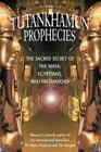The Tutankhamun Prophecies: The Sacred Secret of the Maya, Egyptians, and Freemasons Cover Image