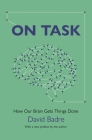 On Task: How Our Brain Gets Things Done Cover Image