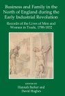Business and Family in the North of England During the Early Industrial Revolution: Records of the Lives of Men and Women in Trade, 1788-1832 Cover Image