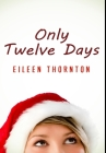 Only Twelve Days: Premium Hardcover Edition Cover Image
