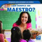 Que Significa Ser Maestro? (What's It Really Like to Be a Teacher?) Cover Image