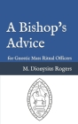 A Bishop's Advice: for Gnostic Mass Ritual Officers Cover Image