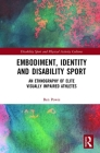 Embodiment, Identity and Disability Sport: An Ethnography of Elite Visually Impaired Athletes Cover Image