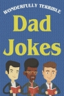 Wonderfully Terrible Dad Jokes: Great Father Gift Idea Cover Image