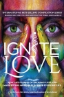 Ignite Love: Real Life Stories of Defining Love and Manifesting More of it in Your Everyday Life Cover Image