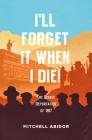 I'll Forget It When I Die!: The Bisbee Deportation of 1917 Cover Image