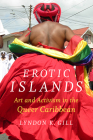 Erotic Islands: Art and Activism in the Queer Caribbean Cover Image