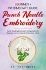 Punch Needle: Beginner + Intermediate Guide to Punch Needle Embroidery: Punch Needling Compendium for Beginner and Intermediate Embr Cover Image